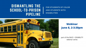 Dismantling the School to Prison Pipeline for Students of Color and Students with Disabilities on Jun8 8, 2021, 2-3:30PM ET
