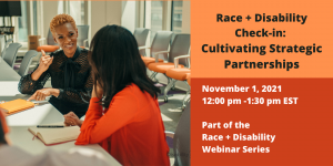 Race + Disability Check in: Cultivating Strategic Partnerships on November 1 noon-1:30pm