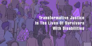 Transformative Justice in the Lives of Survivors with Disabilities, background is a sketch of a crowd of people of various ages, genders and disabilities